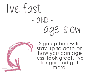 Sign up below to stay up to date on how you can age less, look great, live longer and get more!